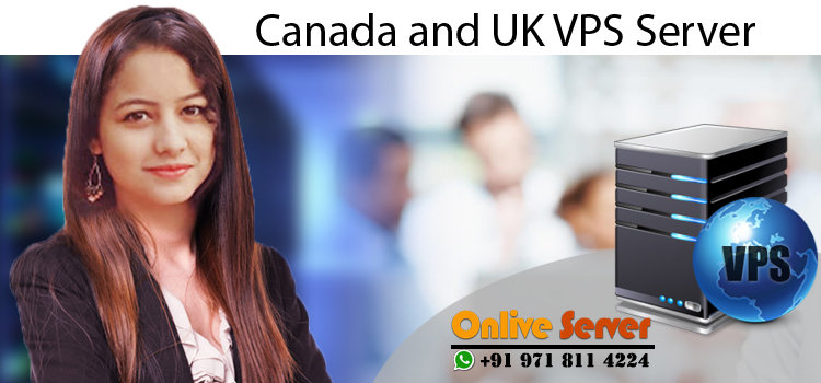 Avail The Extraordinary Impacts of Canada and UK VPS Server
